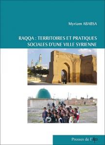Myriam Ababsa, 2009, Raqqa : territoires et pratiques sociales d'une ville syrienne, Presses de l'IFPO
